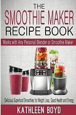 Smoothie Maker Recipe Book : Delicious Superfood Smoothies for Weight Loss, G...