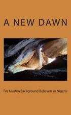 A New Dawn for Muslim Background Believers in Nigeria by Ibrahim (2013,...