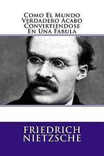 Como el Mundo Verdadero Acabo Convirtiendose en una Fabula by Friedrich...