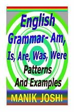 English Grammar- Am, Is, Are, Was, Were : Patterns and Examples by Manik...