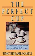The Perfect Cup: A Coffee Lover's Guide To Buying, Brewing, And Tastin-ExLibrary