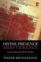 Divine Presence Amid Violence: Contextualizing the Book... by Walter Brueggemann