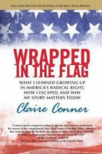 Wrapped in the Flag: What I Learned Growing Up in America's Radical Right, How I
