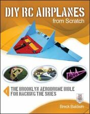 DIY RC Airplanes from Scratch: The Brooklyn Aerodrome Bible for Hacking the Skie