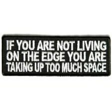 IF YOU ARE NOT LIVING ON THE EDGE YOU ARE TAKING UP TOO MUCH SPACE