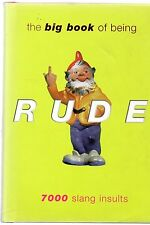 The Big Book Of Being Rude - 7000 Slang Insults (2000 hardback)