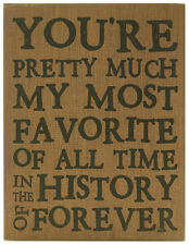 """You're Pretty Much My Favorite Of All Time In History of Forever Box Sign, 8""""x6"""""""
