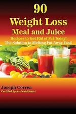 90 Weight Loss Meal and Juice Recipes to Get Rid of Fat Today! by Joseph...