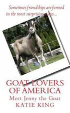 Goat Lovers of America : The Story of Life, Friendships and Jenny the Goat by...