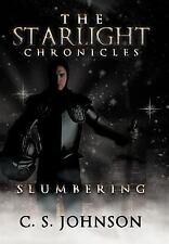 The Starlight Chronicles : Slumbering by C. S. Johnson (2012, Hardcover)