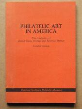 """PHILATELIC ART IN AMERICA - THE AESTHETICS OF U.S. POSTAGE & REVENUE STAMPS"" PB"