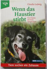 Wenn das Haustier stirbt Vom Umgang mit Tieren, Tod und Trauer v. Claudia Ludwig
