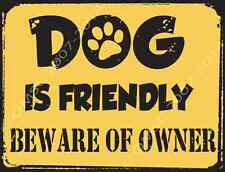 Dog is Friendly, Beware of Owner Metal Sign, Humorous Rustic Den, Office Decor