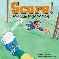 Score!: You Can Play Soccer Game Day