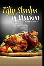 50 Shades of Chicken : Quick, Easy and Unique Recipes: By Stevens, J. R.