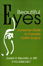 Beautiful Eyes: Consumer's Guide to Cosmetic Eyelid Surgery (Second Edition)