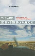 The Wind Doesn't Need a Passport: Stories from the U.S.-Mexico-ExLibrary