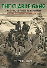 The Clarke Gang: Outlawed, Outcast and Forgotten by Peter C. Smith (Paperback, 2015)