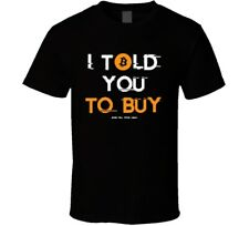 I Told You To Buy Bitcoin Btc Crypto All Time High 2021 S-6XL Funny T-Shirt