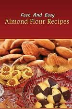 Fast and Easy Almond Flour Recipes : An Low Carb Alternative to Wheat Flour...