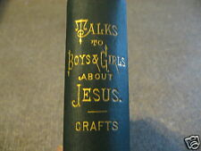 1881 Talks To Boys & Girls About Jesus With Bible Links by Rev. W.F. Crafts