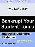 Bankrupt Your Student Loans : And Other Discharge Strategies by . Chuck...