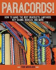 Paracord!: How to Make the Best Bracelets, Lanyards, Key Chains, Buckles, and Mo