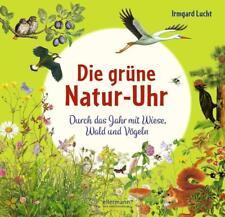 Die grüne Natur-Uhr: Durch das Jahr mit Wiese, Wald und Vögeln von Lucht, Irmgar
