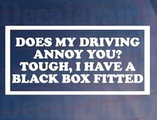 DOES MY DRIVING ANNOY? TOUGH I HAVE A BLACK BOX FITTED Car/Window/Bumper Sticker