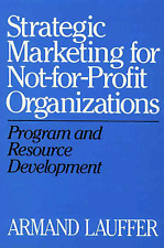 USED (VG) Strategic Marketing for Not-for-Profit Organizations by Armand Lauffer