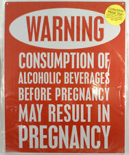 Warning, Consumption Of Alcohol May Result In Pregnancy Funny Metal Sign