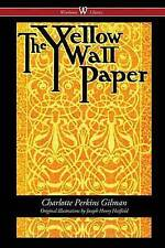 The Yellow Wallpaper (Wisehouse Classics - First 1892 Edition, with the Original Illustrations by Joseph Henry Hatfield) by Charlotte Perkins Gilman (Paperback, 2016)