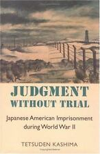 Judgment Without Trial: Japanese American Imprisonment During World War II (The