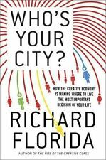 Who's Your City?: How the Creative Economy Is Making Where to Live the Most Impo