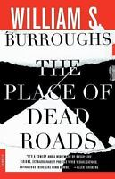 The Place Of Dead Roads: A Novel: By William S. Burroughs