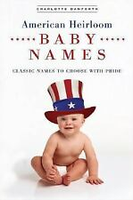 American Heirloom Baby Names by Charlotte Danforth (2006, Paperback) Classic