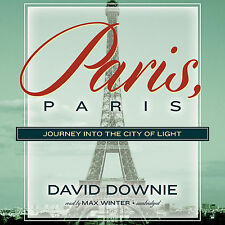 Paris, Paris : Journey into the City of Light by David Downie (2013, CD, Unabrid