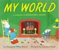 My World: A Companion to Goodnight Moon by Margaret Wise Brown