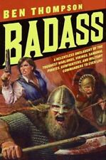 Badass: A Relentless Onslaught Of The Toughest Warlords, Vikings, Samurai, Pi...