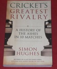 CRICKET'S GREATEST RIVALRY ~ A HISTORY OF THE ASHES IN 10 MATCHES ~ Simon Hughes