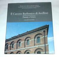 Il Carcere Borbonico di Avellino - Cinzia Vitale - De Angelis Art, 2011