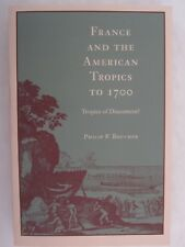 France and the American Tropics to 1700 : Tropics of Discontent? by Philip P. Bo