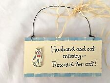"Wood 3.5X7"" Humor Sign: HUSBAND & CAT Missing - Reward for Cat!"