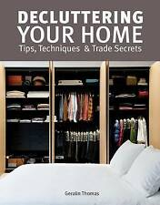Decluttering Your Home: Tips, Techniques and Trade Secrets by Geralin Thomas