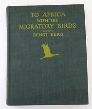 1930 Vintage Bird Watching Book To Africa with the Migratory Bird by Bengt Berg