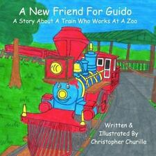 A New Friend for Guido : A Story about a Little Train Who Works at a Zoo by...