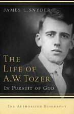 The Life of A. W. Tozer : In Pursuit of God by James L. Snyder (2009, Paperback)