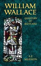 William Wallace : Guardian of Scotland by Alexander Falconer Murison (2011,...