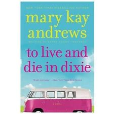 Callahan Garrity: To Live and Die in Dixie by Mary Kay Andrews (2013, Paperback)