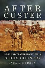 NEW After Custer: Loss and Transformation in Sioux Country by Paul L. Hedren